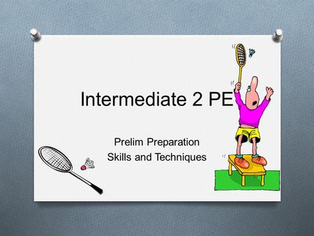 Intermediate 2 PE Prelim Preparation Skills and Techniques.