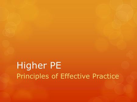 Higher PE Principles of Effective Practice. Try to remember this….  S afe  D rivers  W ill  C rash  F ewer  G olfs S tage (based on stage of learning)