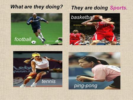 What are they doing? football basketball tennis ping-pong They are doingSports.