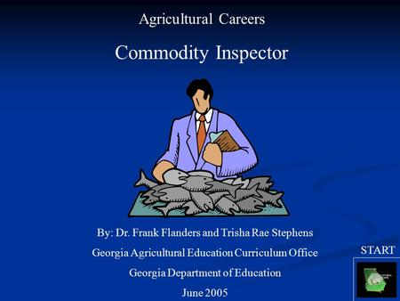 Agricultural Careers Commodity Inspector By: Dr. Frank Flanders and Trisha Rae Stephens Georgia Agricultural Education Curriculum Office Georgia Department.