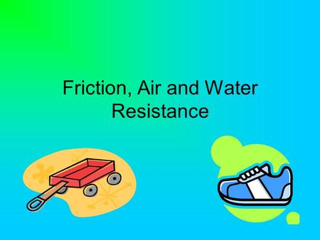Friction, Air and Water Resistance