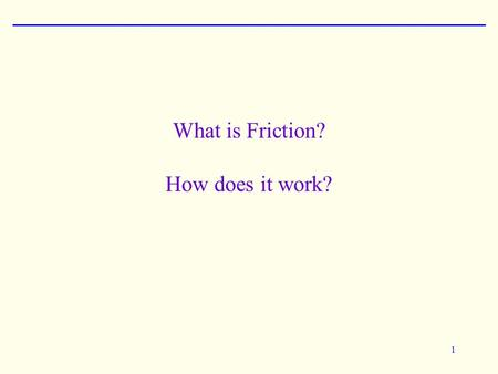 What is Friction? How does it work? 1. 2 Friction is a Force Force on person by box Force of friction on floor by box Force of friction on box by floor.