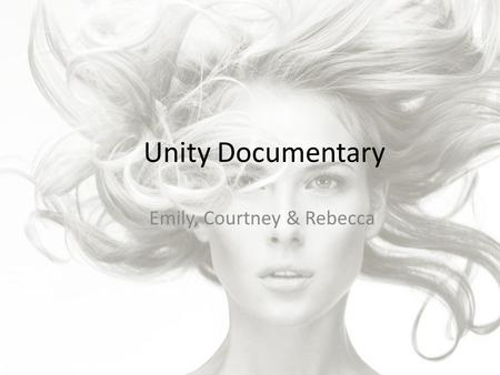 Unity Documentary Emily, Courtney & Rebecca. Overview of chosen genre A documentary is a non fictional motion picture that documents some aspect of 'reality'