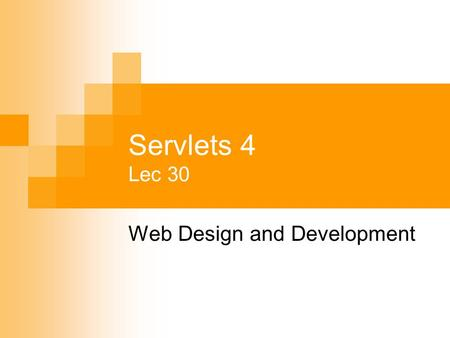 Servlets 4 Lec 30 Web Design and Development. Looking Back… Response Redirection  Sending a standard redirect  Sending a redirect to an error page Request.
