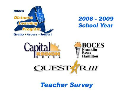 .. CRB/FEH/Questar III Distance Learning Project Teacher Survey 2008– 2009 School Year BOCES Distance Learning Program Quality Access Support.