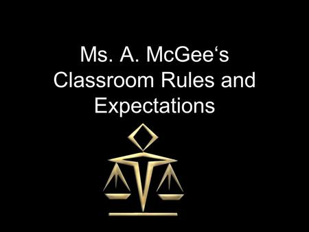 Ms. A. McGee's Classroom Rules and Expectations. Before Class Enter quietly Sharpen your pencil Complete Bell Ringer Prepare to submit homework assignments.