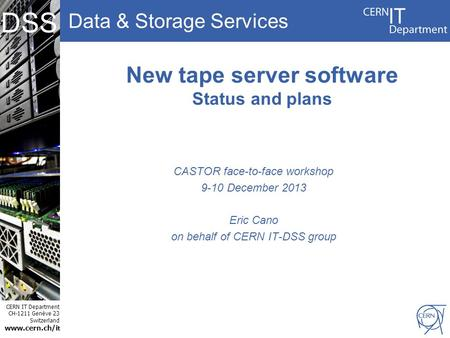 Data & Storage Services CERN IT Department CH-1211 Genève 23 Switzerland www.cern.ch/i t DSS New tape server software Status and plans CASTOR face-to-face.