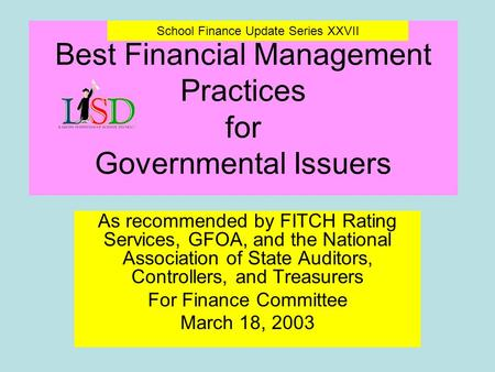 Best Financial Management Practices for Governmental Issuers As recommended by FITCH Rating Services, GFOA, and the National Association of State Auditors,