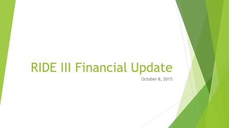 RIDE III Financial Update October 8, 2015. Revised Estimates  At last meeting, briefed an eight-year revenue estimate of $530M.  Since last meeting,