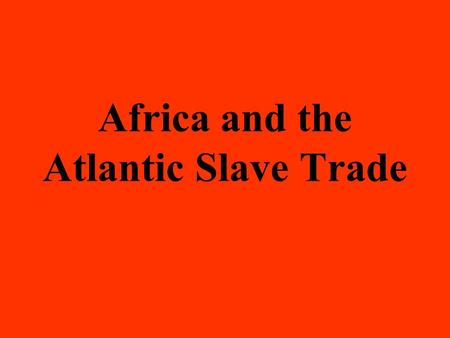 Africa and the Atlantic Slave Trade. Why was slavery widespread in Africa prior to 1440? African concept of land ownership – no private property Kings.