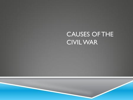 CAUSES OF THE CIVIL WAR. PRIOR TO THE WILMOT PROVISO.