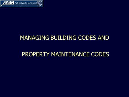 MANAGING BUILDING CODES AND PROPERTY MAINTENANCE CODES.