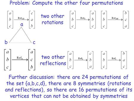 A bc two other rotations Problem: Compute the other four permutations two other reflections Further discussion: there are 24 permutations of the set {a,b,c,d},