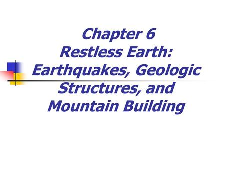 Chapter 6 Restless Earth: Earthquakes, Geologic Structures, and Mountain Building.