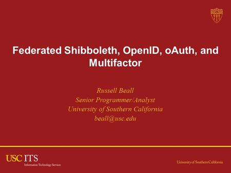 Federated Shibboleth, OpenID, oAuth, and Multifactor | 1 Federated Shibboleth, OpenID, oAuth, and Multifactor Russell Beall Senior Programmer/Analyst University.