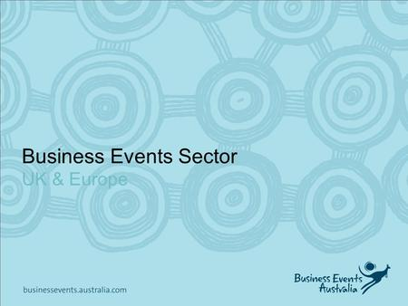 Business Events Sector UK & Europe. Contents 1.2020 Potential: Business Events 2.European Strategy  European Business Events  Target audiences  Achieving.