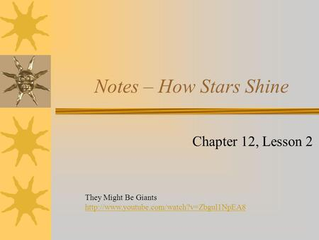 Notes – How Stars Shine Chapter 12, Lesson 2 They Might Be Giants