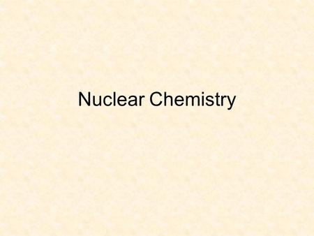 Nuclear Chemistry. Nuclear Chemistry looks at the number of protons and neutrons in an atom Radioactive Decay = Spontaneous disintegration of a nucleus.