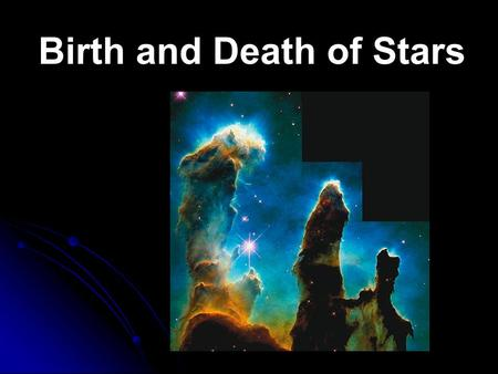 Birth and Death of Stars. Astronomers learn about stars by observing the electromagnetic radiation the stars emit. The most common type of telescope collects.