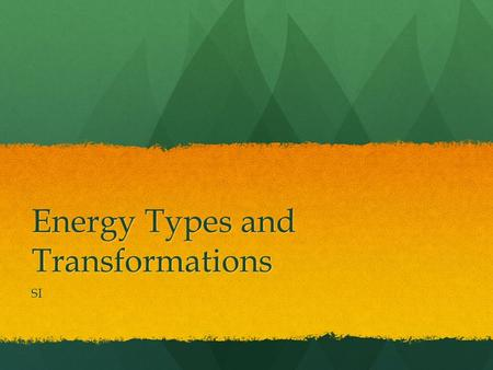 Energy Types and Transformations SI. How are work and energy related? When work is done, energy is transferred to an object (or system). Energy is the.
