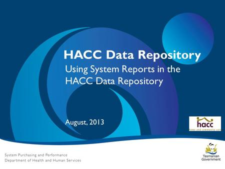 HACC Data Repository Using System Reports in the HACC Data Repository August, 2013.