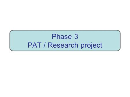 Phase 3 PAT / Research project. PAT - Research project - Phase 3 Big purpose Investigate problem In report provide evidence of full investigation with.