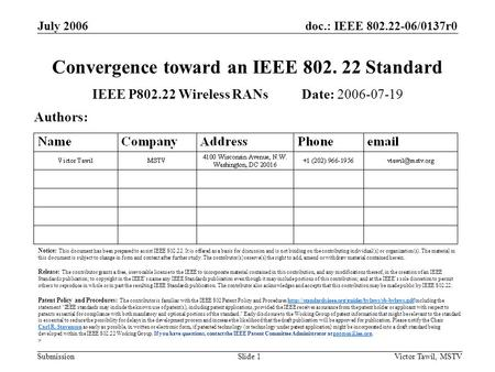 Doc.: IEEE 802.22-06/0137r0 Submission July 2006 Victor Tawil, MSTVSlide 1 Convergence toward an IEEE 802. 22 Standard IEEE P802.22 Wireless RANs Date: