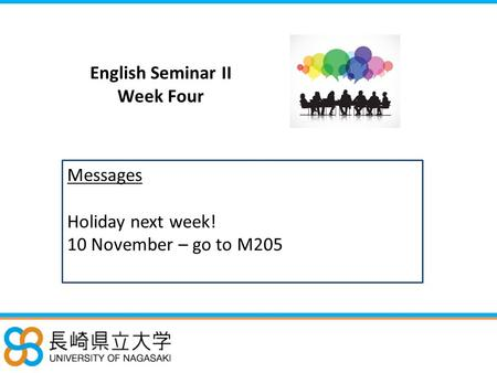 English Seminar II Week Four Messages Holiday next week! 10 November – go to M205.