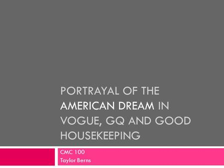 PORTRAYAL OF THE AMERICAN DREAM IN VOGUE, GQ AND GOOD HOUSEKEEPING CMC 100 Taylor Berns.