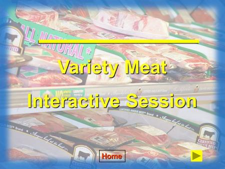 Variety Meat Interactive Session Home To answer the question, click on the photograph you think is the correct answer. A correct answer will give APPLAUSE.