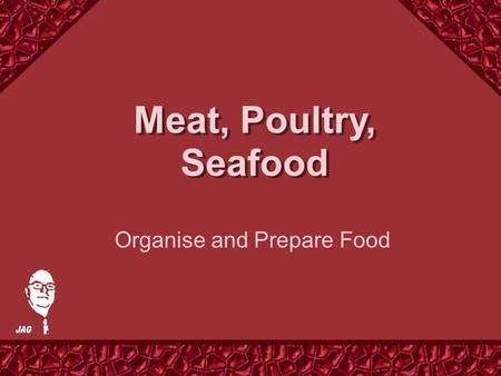 Meat, Poultry, Seafood Organise and Prepare Food.