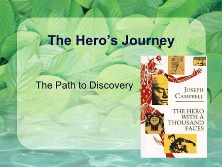 The Hero's Journey The Path to Discovery. Hero's Journey J. Campbell: A Hero with a Thousand Faces Basic pattern in narratives around the world Universal.