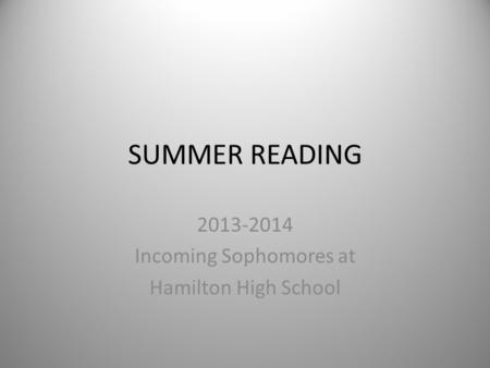 SUMMER READING 2013-2014 Incoming Sophomores at Hamilton High School.