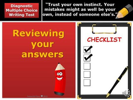 """Trust your own instinct. Your mistakes might as well be your own, instead of someone else's."" Reviewing your answers Reviewing your answers Diagnostic."