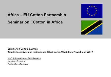 Africa – EU Cotton Partnership Seminar on: Cotton in Africa Seminar on Cotton in Africa Trends, Incentives and Institutions: What works, What doesn't work.