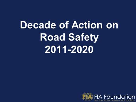 Decade of Action on Road Safety 2011-2020. Purpose of the presentation The objective of this presentation is to highlight the Africa's readiness & Preparations.