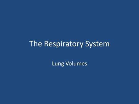 The Respiratory System Lung Volumes. Lung volumes The volume of air breathed in and out varies a lot between quiet breathing and forced breathing (as.