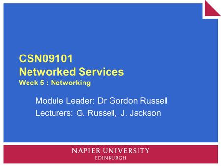 CSN09101 Networked Services Week 5 : Networking