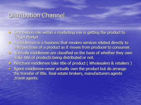 Distribution Channel Distribution role within a marketing mix is getting the product to Target Market Distribution role within a marketing mix is getting.
