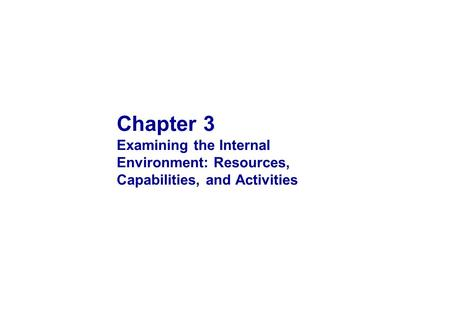Chapter 3 Examining the Internal Environment: Resources, Capabilities, and Activities.