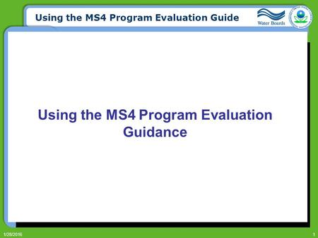 Using the MS4 Program Evaluation Guide 1/28/20161 Using the MS4 Program Evaluation Guidance.