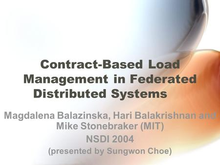 Contract-Based Load Management in Federated Distributed Systems Magdalena Balazinska, Hari Balakrishnan and Mike Stonebraker (MIT) NSDI 2004 (presented.