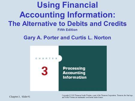 Chapter 3, Slide #1 Using Financial Accounting Information: The Alternative to Debits and Credits Fifth Edition Gary A. Porter and Curtis L. Norton Copyright.