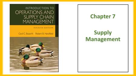 Chapter 7 Supply Management. Chapter Objectives Be able to:  Discuss the rise of global sourcing and the important financial and operational performance.