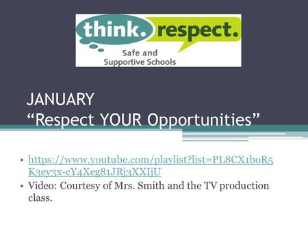 "JANUARY ""Respect YOUR Opportunities"" https://www.youtube.com/playlist?list=PL8CX1boR5 K3ey3x-cY4Xeg81JRj3XXIjUhttps://www.youtube.com/playlist?list=PL8CX1boR5."