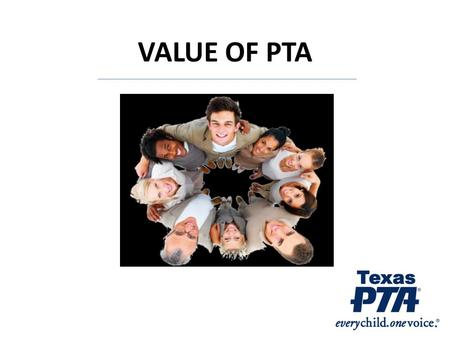 VALUE OF PTA. AMERICAN VALUES Strong, close family ties Learning as a lifelong priority Parents as the most influential in teaching values.