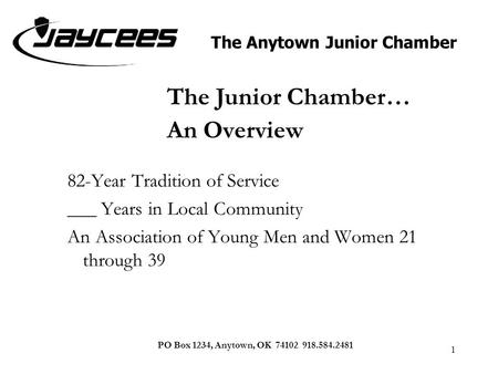 The Anytown Junior Chamber PO Box 1234, Anytown, OK 74102 918.584.2481 The Junior Chamber… 1 An Overview 82-Year Tradition of Service ___ Years in Local.