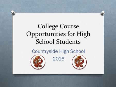 College Course Opportunities for High School Students Countryside High School 2016.