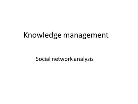 Knowledge management Social network analysis. Linking (knowledge aggregation) mechanism Collective knowledge can be more, or less than the sum of the.