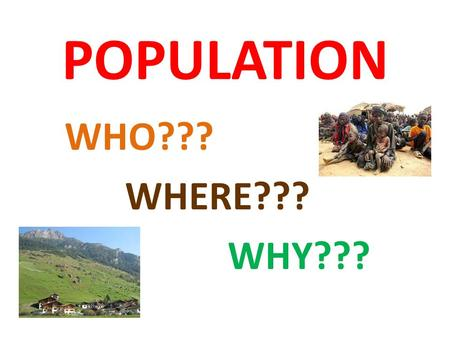POPULATION WHO??? WHERE??? WHY???. *DEMOGRAPHY STATISTICAL STUDY OF HUMAN POPULATIONS.